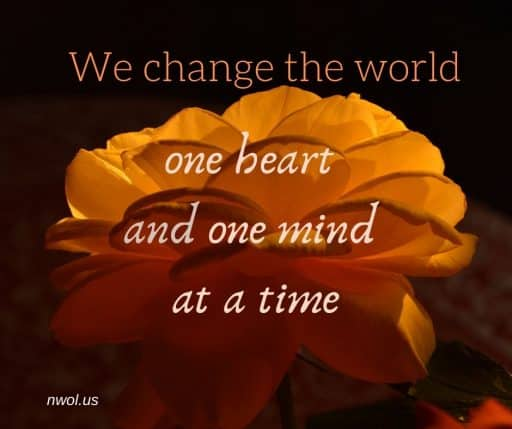 We change the world one heart and one mind at a time.