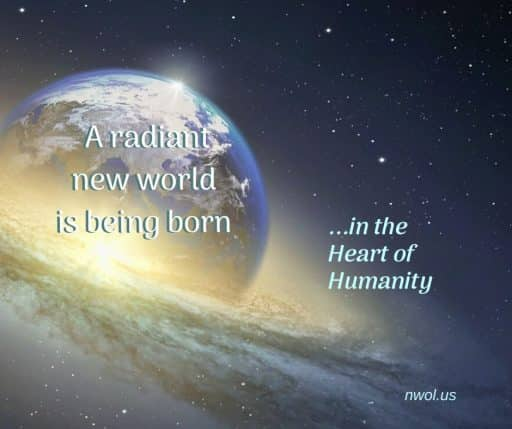 A radiant new world is being born in the Heart of Humanity.