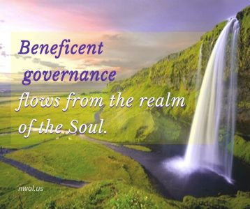 Beneficent governance flows from the realm of the Soul