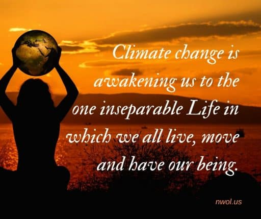 Climate change is awakening us to the one inseparable Life in which we all live, move and have our being.