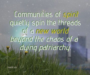 Communities of spirit quietly spin the threads of a new world