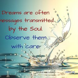Dreams are often messages transmitted by the Soul