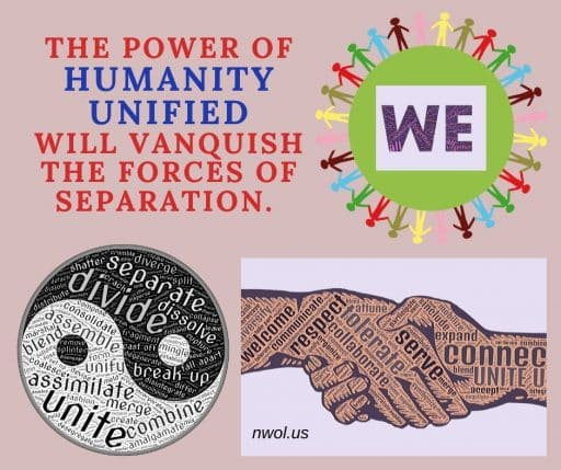 The power of humanity unified will vanquish the forces of separation.