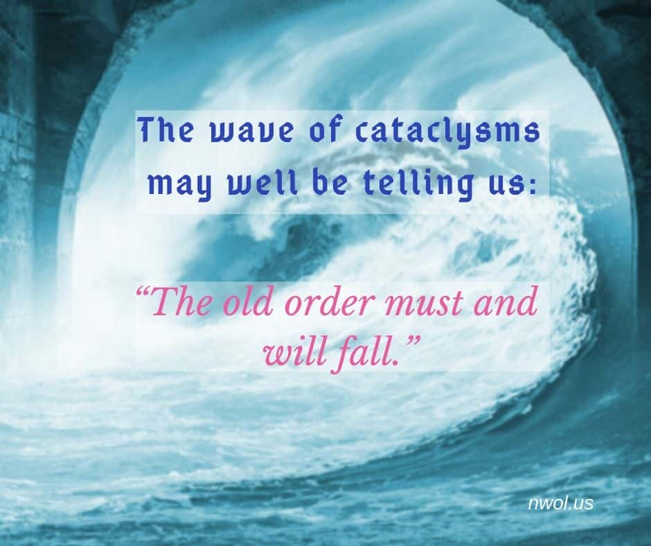 """The wave of cataclysm may well be telling us: """"The old order must and will fall."""""""