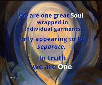 We are one great Soul wrapped in individual garments