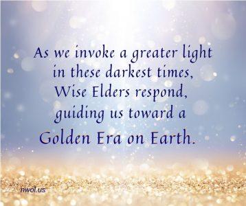 As we invoke a greater light in these darkest times Wise Elders respond