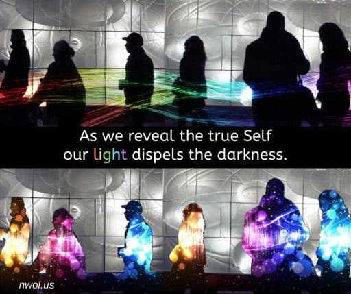 As we reveal the true Self our light dispels the darkness.