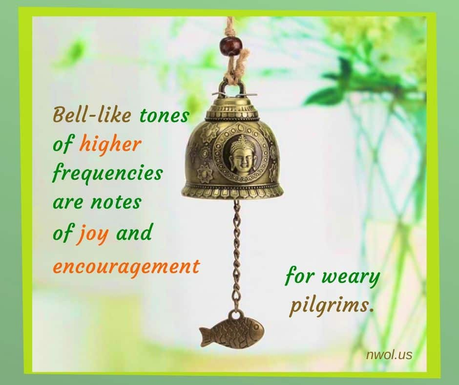 Bell-like tones of higher frequencies are notes of joy and encouragement for weary pilgrims