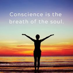 Conscience is the breath of the soul