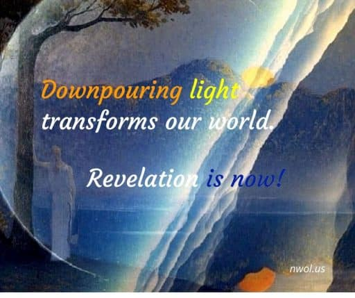 Downpouring light transforms our world. Revelation is now!