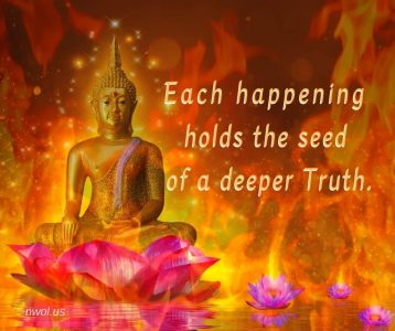 Each happening holds the seed of a deeper truth