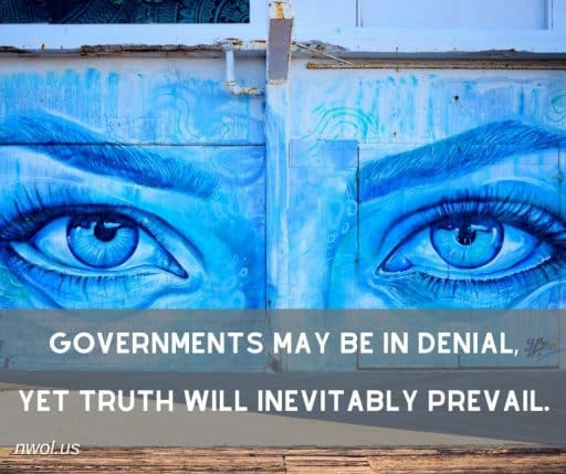 Governments may be in denial, yet truth will inevitably prevail.