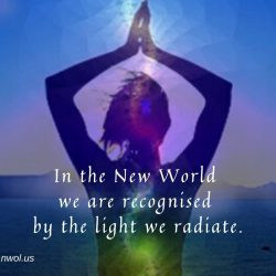 In the New World we are recognised by the light we radiate