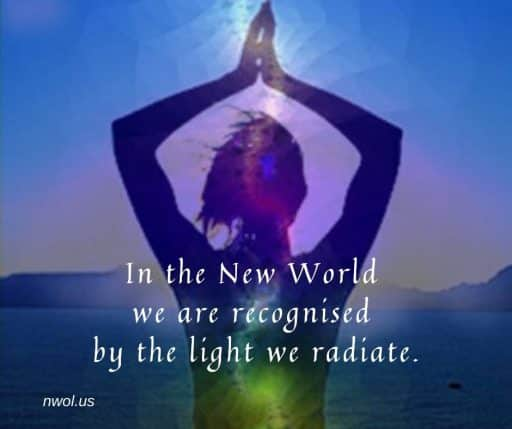 In the New World we are recognised by the light we radiate.