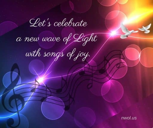Let's celebrate a new wave of Light with songs of joy.