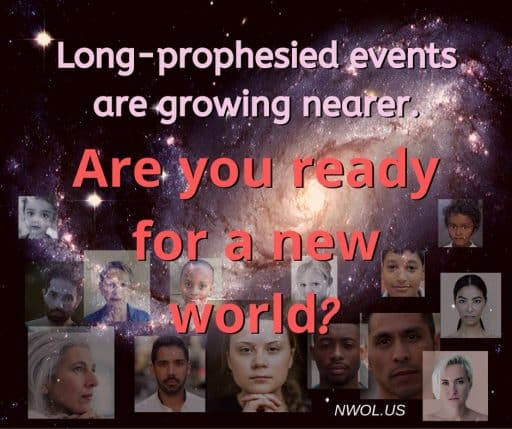 Long prophesied events are growing nearer. Are you ready for a new world?