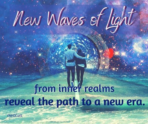 New Waves of Light from inner realms reveal the path to a new era.