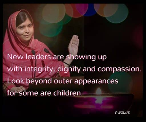 New leaders are showing up with integrity, dignity and compassion. Look beyond outer appearances for some are children.