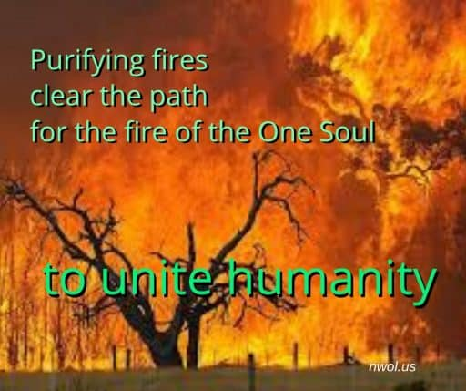 Purifying fires clear the path for the fire of the One Soul to unite humanity.