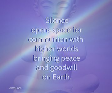 Silence opens space for communion with higher worlds