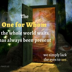 The One for Whom the whole world waits has always been present