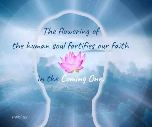The flowering of the human soul fortifies our faith in the Coming One.