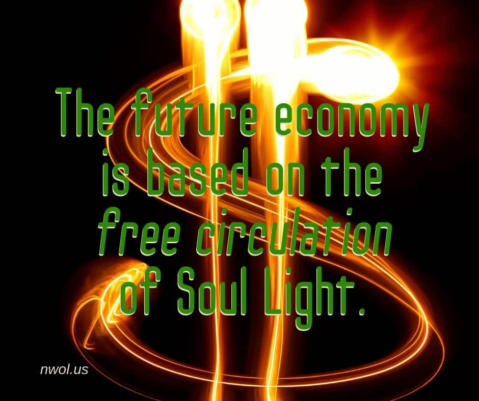 The future economy is based on the free circulation of the Soul Light.