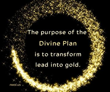 The purpose of the Divine Plan is to transform lead into gold
