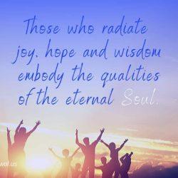Those who radiate joy hope and wisdom