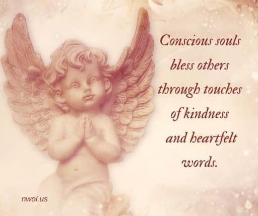 Conscious souls bless others through touches of kindness and heartfelt words.