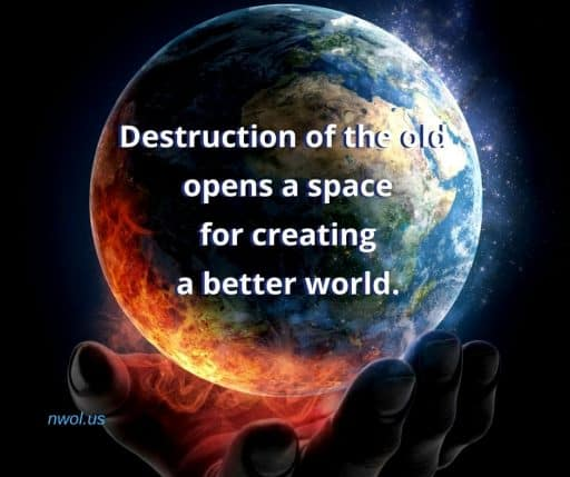 Destruction of the old opens a space for creating a better world.