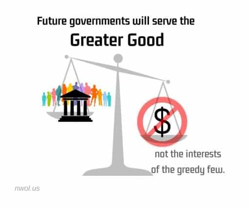 Future governments will serve the Greater Good—not the interests of the greedy few.