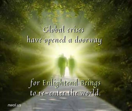 Global crises have opened a doorway for Enlightened Beings to re-enter the world.