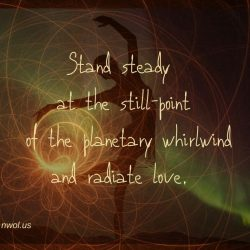 Stand steady at the still-point of the planetary whirlwind