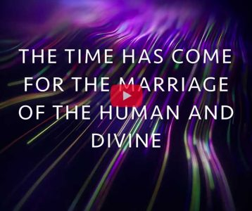 The Time has come for the Marriage of the Human and Divine