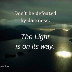 Do not be defeated by darkness