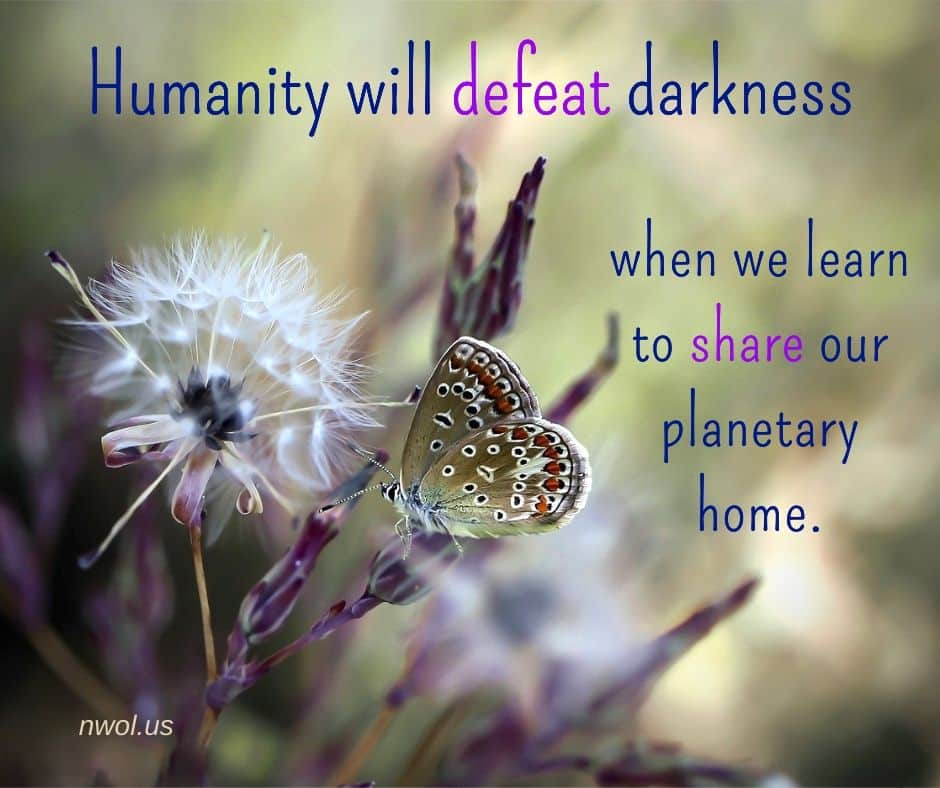 Humanity will defeat darkness when we learn to share our planetary home.