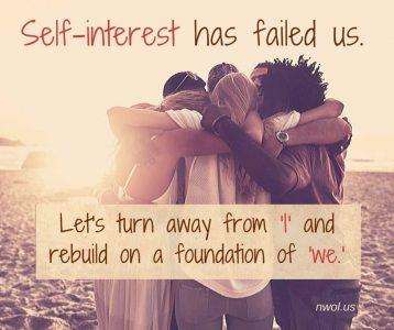 Self-interest has failed us