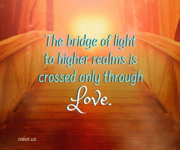 The bridge of light to higher realms