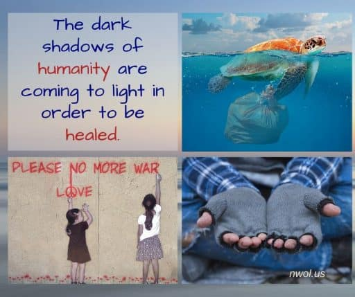 The dark shadows of humanity are coming to light in order to be healed.