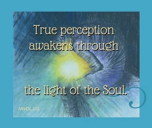 True perception awakens through the light of the Soul.