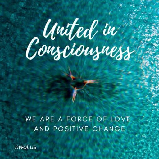 United in consciousness, we are a force of love and positive change.