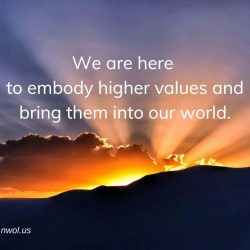We are here to embody higher values