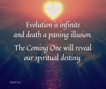 Evolution is infinite and death a passing illusion