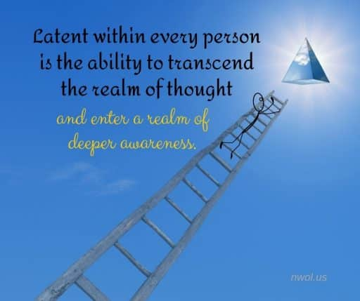 Latent within every person is the ability to transcend the realm of thought and enter a realm of deeper awareness.