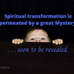 Spiritual transformation is permeated by a great Mystery