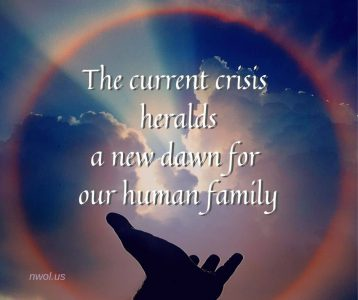 The current crisis heralds a new dawn for our human family