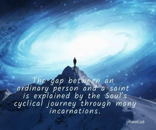 The gap between an ordinary person and a saint is explained by the soul's cyclical journey through many incarnations.
