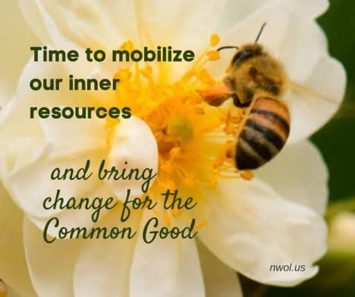Time to mobilize our inner resources and bring change for the Common Good.