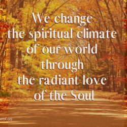 We change the spiritual climate of our world